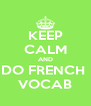 KEEP CALM AND DO FRENCH  VOCAB - Personalised Poster A4 size
