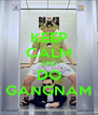 KEEP CALM AND DO GANGNAM - Personalised Poster A4 size