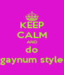 KEEP CALM AND do gaynum style - Personalised Poster A4 size