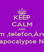 KEEP CALM AND do Gestform ,telefon,Àrea,jornada... apocalypse N - Personalised Poster A4 size