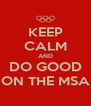 KEEP CALM AND DO GOOD ON THE MSA - Personalised Poster A4 size