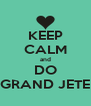 KEEP CALM and DO GRAND JETE - Personalised Poster A4 size