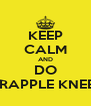 KEEP CALM AND DO GRAPPLE KNEES - Personalised Poster A4 size
