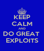 KEEP CALM AND DO GREAT  EXPLOITS - Personalised Poster A4 size