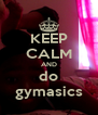 KEEP CALM AND do gymasics - Personalised Poster A4 size