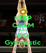 KEEP CALM AND DO Gymnastic - Personalised Poster A4 size