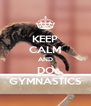 KEEP CALM AND DO GYMNASTICS - Personalised Poster A4 size