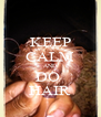 KEEP CALM AND DO  HAIR - Personalised Poster A4 size