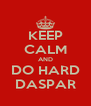 KEEP CALM AND DO HARD DASPAR - Personalised Poster A4 size