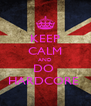 KEEP CALM AND DO  HARDCORE  - Personalised Poster A4 size