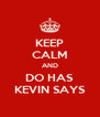 KEEP CALM AND DO HAS KEVIN SAYS - Personalised Poster A4 size