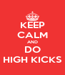 KEEP CALM AND DO HIGH KICKS - Personalised Poster A4 size