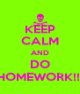 KEEP CALM AND DO HOMEWORK!!! - Personalised Poster A4 size