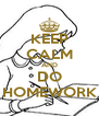 KEEP CALM AND DO HOMEWORK - Personalised Poster A4 size