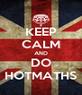 KEEP CALM AND DO HOTMATHS - Personalised Poster A4 size