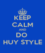 KEEP CALM AND DO  HUY STYLE - Personalised Poster A4 size