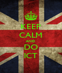 KEEP CALM AND DO ICT - Personalised Poster A4 size