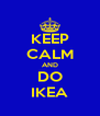 KEEP CALM AND DO IKEA - Personalised Poster A4 size