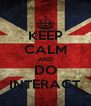 KEEP CALM AND DO INTERACT - Personalised Poster A4 size