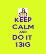 KEEP CALM AND DO IT  13IG - Personalised Poster A4 size