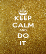 KEEP CALM AND DO IT - Personalised Poster A4 size