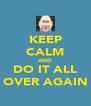 KEEP CALM AND DO IT ALL OVER AGAIN - Personalised Poster A4 size