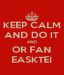 KEEP CALM AND DO IT AND OR FAN EASKTEI - Personalised Poster A4 size