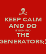 KEEP CALM AND DO IT BEHIND THE GENERATORS;) - Personalised Poster A4 size