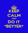 KEEP CALM AND DO IT *BETTER* - Personalised Poster A4 size