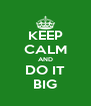 KEEP CALM AND DO IT BIG - Personalised Poster A4 size