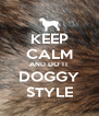 KEEP CALM AND DO IT DOGGY STYLE - Personalised Poster A4 size