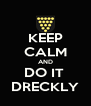 KEEP CALM AND DO IT  DRECKLY - Personalised Poster A4 size