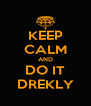 KEEP CALM AND DO IT DREKLY - Personalised Poster A4 size