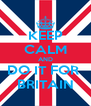 KEEP CALM AND DO IT FOR  BRITAIN - Personalised Poster A4 size