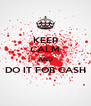 KEEP CALM AND DO IT FOR CASH  - Personalised Poster A4 size