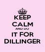KEEP CALM AND DO IT FOR DILLINGER - Personalised Poster A4 size