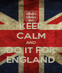 KEEP CALM AND DO IT FOR ENGLAND - Personalised Poster A4 size