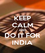 KEEP CALM AND DO IT FOR INDIA - Personalised Poster A4 size