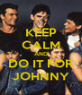 KEEP CALM AND DO IT FOR JOHNNY - Personalised Poster A4 size