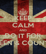 KEEP CALM AND DO IT FOR QUEEN & COUNTRY - Personalised Poster A4 size