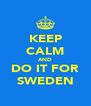 KEEP CALM AND DO IT FOR SWEDEN - Personalised Poster A4 size