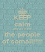 KEEP calm and do it for the people of somali!!!!! - Personalised Poster A4 size