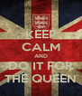 KEEP CALM AND DO IT FOR THE QUEEN - Personalised Poster A4 size