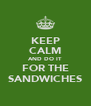 KEEP CALM AND DO IT FOR THE SANDWICHES - Personalised Poster A4 size