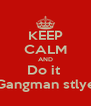 KEEP CALM AND Do it  Gangman stlye - Personalised Poster A4 size