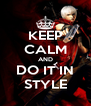 KEEP CALM AND DO IT IN STYLE - Personalised Poster A4 size