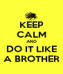 KEEP CALM AND DO IT LIKE A BROTHER - Personalised Poster A4 size