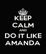 KEEP CALM AND DO IT LIKE AMANDA - Personalised Poster A4 size
