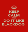 KEEP CALM AND DO IT LIKE BLACKDOG  - Personalised Poster A4 size