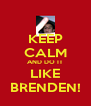 KEEP CALM AND DO IT LIKE BRENDEN! - Personalised Poster A4 size